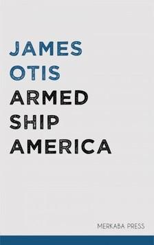 Otis James - Armed Ship America [eKönyv: epub, mobi]