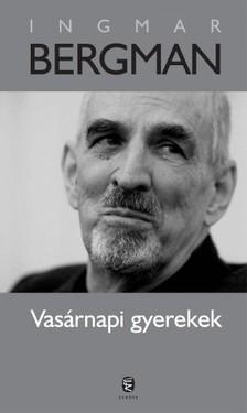 Ingmar Bergman - Vasárnapi gyerekek [eKönyv: epub, mobi]