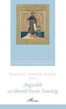 Xeravits Géza, Tamási Balázs, Szabó Xavér OFM (szerk.): - Angyalok az ókortól Szent Tamásig