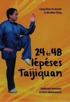 Liang Shou-Yu mester - Wu Wen Ching - 24 és 48 lépéses Taijiquan - Gyakorlati útmutató és harci alkalmazások