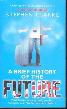 Stephen Clarke - A Brief History of the Future [antikvár]