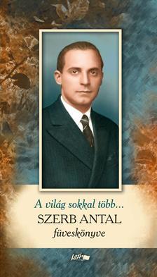 Szerb Antal - A világ sokkal több... - Szerb Antal füveskönyve
