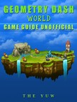 Yuw The - Geometry Dash World Game Guide Unofficial [eKönyv: epub,  mobi]
