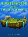 Yuw The - Geometry Dash World Game Guide Unofficial [eKönyv: epub,  mobi]