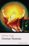 Inge William - Christian Mysticism [eKönyv: epub,  mobi]