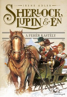 Irene Adler - Sherlock, Lupin és Én 5. - A fehér kastély [eKönyv: epub, mobi]