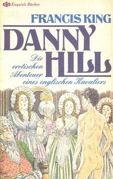 KING, FRANCIS - Danny Hill, die erotischen Abenteuer eines englischen Kavaliers [antikvár]