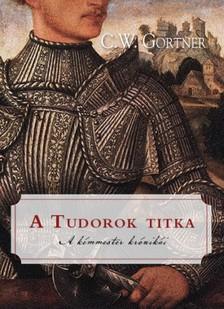 C. W. Gortner - A Tudorok titka [eKönyv: epub, mobi]