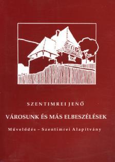 Szentimrei Jenő - Városunk és más elbeszélések