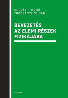 Horváth Dezső - Trócsányi Zoltán - Bevezetés az elemi részek fizikájába
