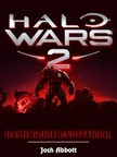 Abbott Josh - Halo Wars 2 Game Guide Unofficial [eKönyv: epub,  mobi]