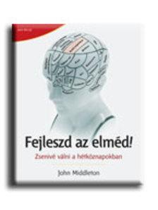 John Middleton - FEJLESZD AZ ELMÉD! - ZSENIVÉ VÁLNI A HÉTKÖZNAPOKBAN