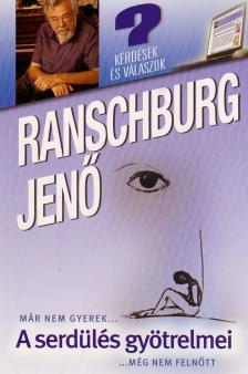 RANSCHBURG JENŐ - A serdülés gyötrelmei - Már nem gyerek, még nem felnőtt