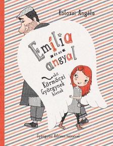 KOLOZSI ANGÉLA - Emília  és az angyal, akit Körmöczi Györgynek hívnak