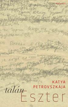 Katya Petrovszkaja - Talán Eszter