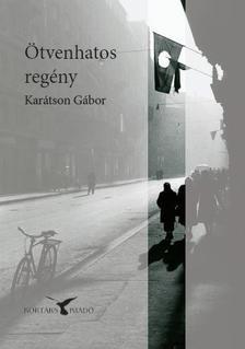 KARÁTSON GÁBOR - Ötvenhatos regény - 2. kiadás