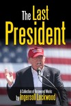 Lockwood Ingersoll - The Last President - A Collection of Recovered Works [eKönyv: epub,  mobi]