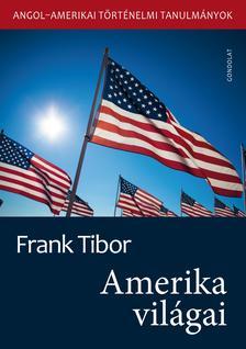 Frank Tibor - Amerika világai. Angol-amerikai történelmi tanulmányok II. kötet