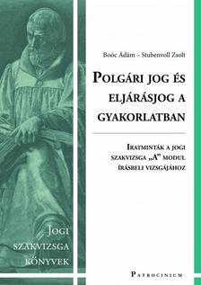 """Dr. BOÓC ÁDÁM - Dr. Stubenvoll Zsolt - Polgári jog és eljárásjog a gyakorlatban - Iratminták a jogi szakvizsga """"A"""" modul írásbeli vizsgájához"""