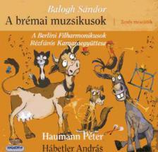 Balogh Sándor - A BRÉMAI MUZSIKUSOK CD ZENÉS MESEJÁTÉK-BERLINI FILHARMONIKUSOK RÉZFÚVOS EGY