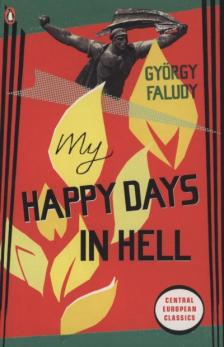 Faludy György - MY HAPPY DAYS IN HELL