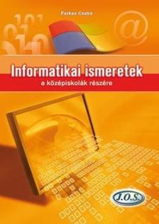 Farkas Csaba - Informatikai ismeretek a középiskolák részére