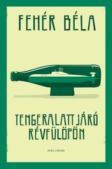 Fehér Béla - Tengeralattjáró Révfülöpön [eKönyv: epub, mobi]