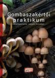 Jakucs Erzsébet - Gombaszakértői praktikum - Online kép- és videomelléklettel (3., átdolgozott, bővített kiadás)<!--span style='font-size:10px;'>(G)</span-->