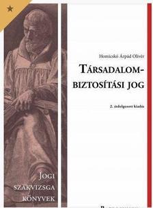 Homicskó Árpád Olivér - Társadalombiztosítási jog - jogi szakvizsga felkészítő kötet - 2. hatályosított kiadás