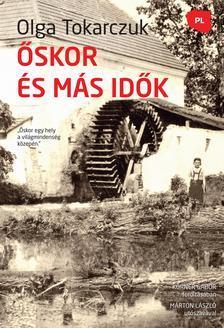 Olga Tokarczuk - Őskor és más idők