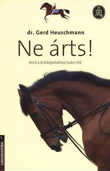 Dr. Gerd Heuschmann - Ne árts! - Amit a ló kiképzéséhez tudni illik