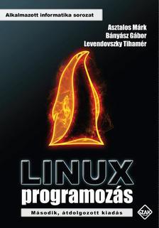 ASZTALOS MÁRK, BÁNYÁSZ GÁBOR, LEVENDOVSZKY TIHAMÉR - Linux programozás Második, átdolgozott kiadás