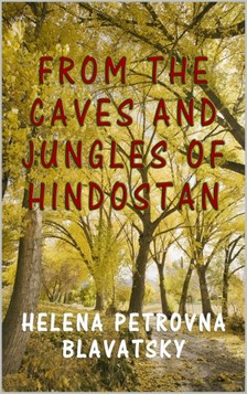H. P. Blavatsky - From the Caves and Jungles of Hindostan [eKönyv: epub, mobi]