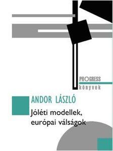 Andor László - JÓLÉTI MODELLEK, EURÓPAI VÁLSÁGOK