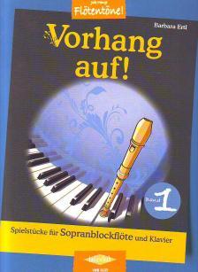 VORHANG AUF! BAND 1, SPIELSTÜCKE FÜR SOPRANBLOCKFLÖTE UND KLAVIER (BARBARA ERTL)