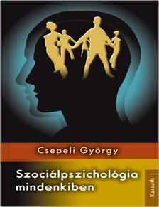 CSEPELI GYÖRGY - SZOCIÁLPSZICHOLÓGIA MINDENKIBEN