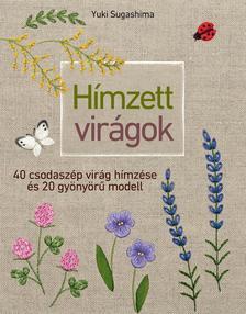Yuki Sugashima - Hímzett virágok - 40 csodaszép virág hímzése és 20 gyönyörű modell