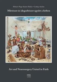CSÓKAY ANDRÁS - Művészet és idegsebészet együtt a hitben(Második, átdolgozott kiadás)