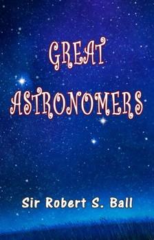 Ball Sir Robert S. - Great Astronomers [eKönyv: epub, mobi]