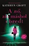 Kathryn Croft - A nő, aki máshol ébredt [eKönyv: epub, mobi]<!--span style='font-size:10px;'>(G)</span-->