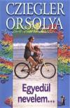 Cziegler Orsolya - Egyedül nevelem...