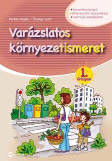 BERKES ANGÉLA, ÖZVEGY JUDIT - Varázslatos környezetismeret 1. évfolyam