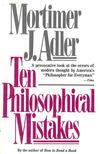 Adler, Mortimer J. - Ten Philosophical Mistakes [antikvár]