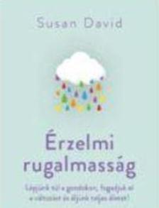 Susan David - Érzelmi rugalmasság - Hogyan lépjünk túl a gondokon, fogadjuk el a változást és éljünk teljes életet?
