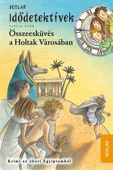 Fabian Lenk - ÖSSZEESKÜVÉS A HOLTAK VÁROSÁBAN - IDŐDETEKTÍVEK 1.