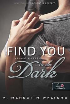 A. Meredith Walters - Utánad a sötétbe - KEMÉNY BORÍTÓS