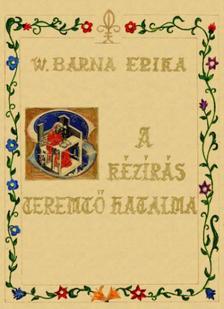 W. Barna Erika - A kézírás teremtő hatalma