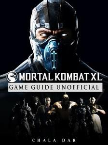 Dar Chala - Mortal Kombat XL Game Guide Unofficial [eKönyv: epub, mobi]