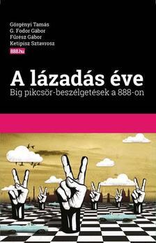 Görgényi Tamás, G. Fodor Gábor, Fűrész Gábor, Ketipisz Sztavrosz - A lázadás éve - Big pikcsör-beszélgetések a 888-on