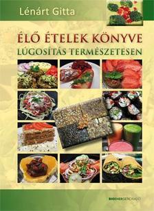 LÉNÁRT GITTA - Élő ételek könyve - Lúgosítás természetesen